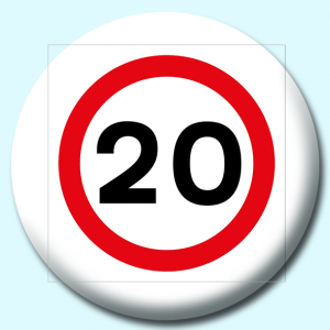 Personalised Badge: 58mm 20Mph Button Badge. Create your own custom badge - complete the form and we will create your personalised button badge for you.
