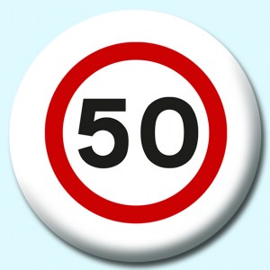 Personalised Badge: 58mm 50Mph Button Badge. Create your own custom badge - complete the form and we will create your personalised button badge for you.