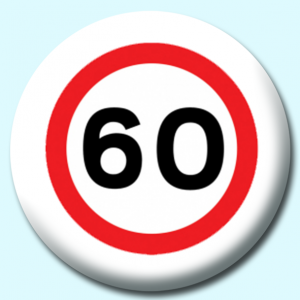Personalised Badge: 58mm 60Mph Button Badge. Create your own custom badge - complete the form and we will create your personalised button badge for you.