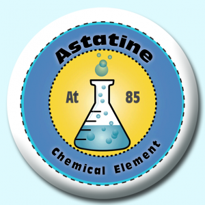 Personalised Badge: 58mm Astatine Button Badge. Create your own custom badge - complete the form and we will create your personalised button badge for you.