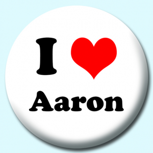 Personalised Badge: 75mm I Heart Aaron Button Badge. Create your own custom badge - complete the form and we will create your personalised button badge for you.