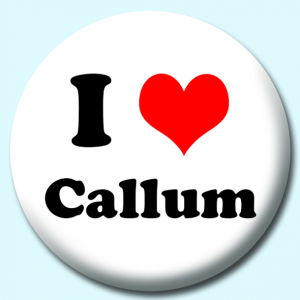 Personalised Badge: 75mm I Heart Callum Button Badge. Create your own custom badge - complete the form and we will create your personalised button badge for you.