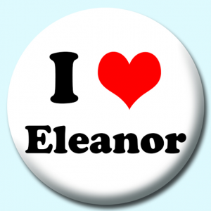 Personalised Badge: 75mm I Heart Eleanor Button Badge. Create your own custom badge - complete the form and we will create your personalised button badge for you.