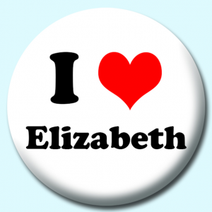 Personalised Badge: 58mm I Heart Elizabeth Button Badge. Create your own custom badge - complete the form and we will create your personalised button badge for you.
