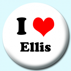 Personalised Badge: 75mm I Heart Ellis Button Badge. Create your own custom badge - complete the form and we will create your personalised button badge for you.