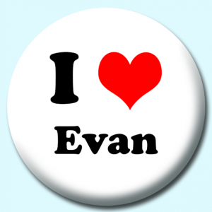 Personalised Badge: 75mm I Heart Evan Button Badge. Create your own custom badge - complete the form and we will create your personalised button badge for you.