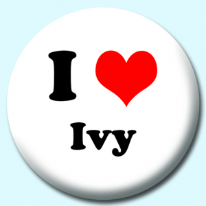 Personalised Badge: 75mm I Heart Ivy Button Badge. Create your own custom badge - complete the form and we will create your personalised button badge for you.