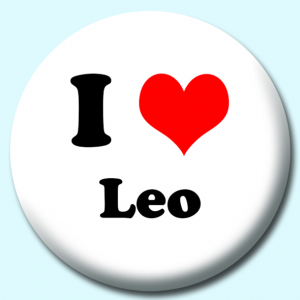 Personalised Badge: 75mm I Heart Leo Button Badge. Create your own custom badge - complete the form and we will create your personalised button badge for you.