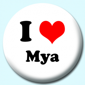 Personalised Badge: 75mm I Heart Mya Button Badge. Create your own custom badge - complete the form and we will create your personalised button badge for you.