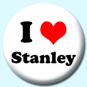 Personalised Badge: 38mm I Heart Stanley Button Badge. Create your own custom badge - complete the form and we will create your personalised button badge for you.
