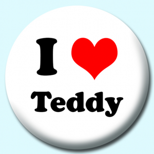 Personalised Badge: 75mm I Heart Teddy Button Badge. Create your own custom badge - complete the form and we will create your personalised button badge for you.