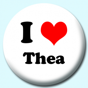 Personalised Badge: 38mm I Heart Thea Button Badge. Create your own custom badge - complete the form and we will create your personalised button badge for you.