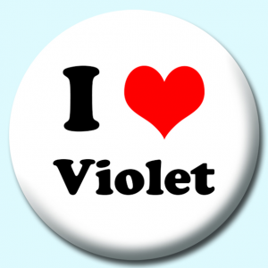 Personalised Badge: 38mm I Heart Violet Button Badge. Create your own custom badge - complete the form and we will create your personalised button badge for you.