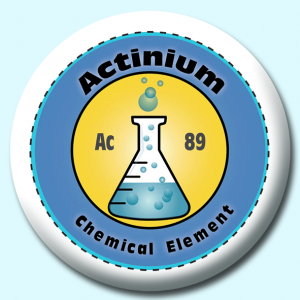 Personalised Badge: 38mm Actinium Button Badge. Create your own custom badge - complete the form and we will create your personalised button badge for you.