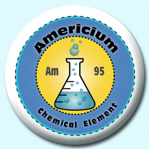 Personalised Badge: 58mm Americium Button Badge. Create your own custom badge - complete the form and we will create your personalised button badge for you.