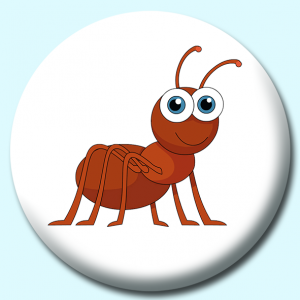 Personalised Badge: 58mm Ant Button Badge. Create your own custom badge - complete the form and we will create your personalised button badge for you.