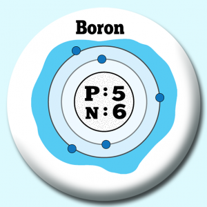 Personalised Badge: 58mm Atomic Structure Of Boron Button Badge. Create your own custom badge - complete the form and we will create your personalised button badge for you.
