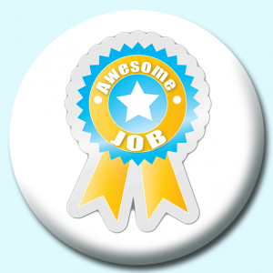 Personalised Badge: 75mm Awesome Job Button Badge. Create your own custom badge - complete the form and we will create your personalised button badge for you.