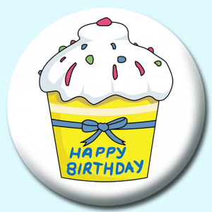 Personalised Badge: 58mm Birthday Cupcake Button Badge. Create your own custom badge - complete the form and we will create your personalised button badge for you.
