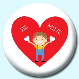 Personalised Badge: 75mm Boy Holding Hearts With Large Be Mine Heart Button Badge. Create your own custom badge - complete the form and we will create your personalised button badge for you.