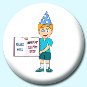 Personalised Badge: 58mm Boy Wearing Birthday Hat Holding Large Happy Birthday Card Button Badge. Create your own custom badge - complete the form and we will create your personalised button badge for you.
