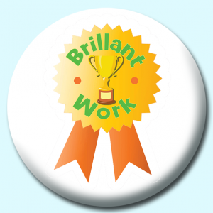 Personalised Badge: 38mm Brillant Work Button Badge. Create your own custom badge - complete the form and we will create your personalised button badge for you.