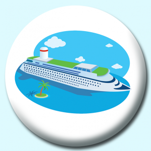 Personalised Badge: 75mm Cruise Ship Near Island Button Badge. Create your own custom badge - complete the form and we will create your personalised button badge for you.