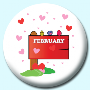Personalised Badge: 75mm February Month Sign Button Badge. Create your own custom badge - complete the form and we will create your personalised button badge for you.