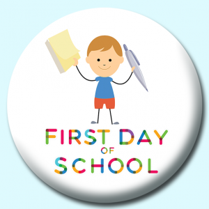 Personalised Badge: 58mm First Day Of School Button Badge. Create your own custom badge - complete the form and we will create your personalised button badge for you.