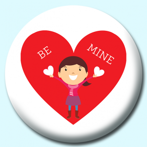 Personalised Badge: 75mm Girl Holding Hearts With Large Be Mine Heart Clpart Button Badge. Create your own custom badge - complete the form and we will create your personalised button badge for you.