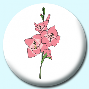 Personalised Badge: 75mm Gladiolus Flower Button Badge. Create your own custom badge - complete the form and we will create your personalised button badge for you.