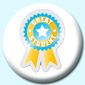 Personalised Badge: 75mm Great Student Button Badge. Create your own custom badge - complete the form and we will create your personalised button badge for you.