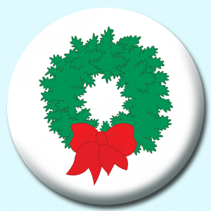 Personalised Badge: 75mm Green Christmas Wreath With Bow Button Badge. Create your own custom badge - complete the form and we will create your personalised button badge for you.