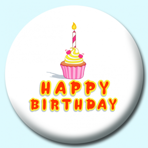 Personalised Badge: 58mm Happy Birthday Cupcake With Candle Button Badge. Create your own custom badge - complete the form and we will create your personalised button badge for you.
