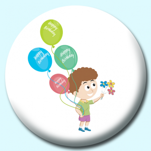 Personalised Badge: 58mm Happy Birthday Day Boy With Flowers Button Badge. Create your own custom badge - complete the form and we will create your personalised button badge for you.