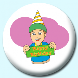 Personalised Badge: 58mm Happy Birthday Sign Button Badge. Create your own custom badge - complete the form and we will create your personalised button badge for you.