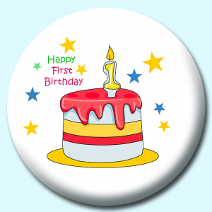 Personalised Badge: 58mm Happy First Birthday Cake Button Badge. Create your own custom badge - complete the form and we will create your personalised button badge for you.