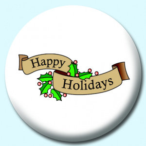 Personalised Badge: 75mm Happy Holidays Button Badge. Create your own custom badge - complete the form and we will create your personalised button badge for you.