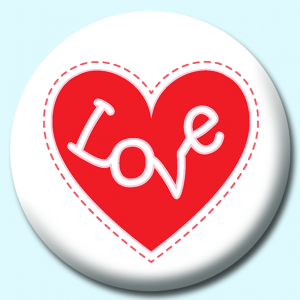 Personalised Badge: 75mm Heart With Love Button Badge. Create your own custom badge - complete the form and we will create your personalised button badge for you.