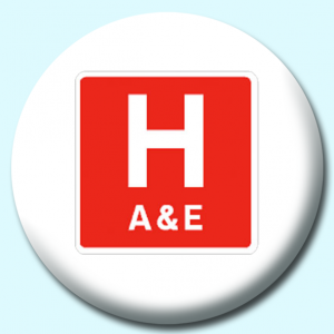 Personalised Badge: 58mm Hospital A And E Button Badge. Create your own custom badge - complete the form and we will create your personalised button badge for you.