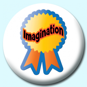 Personalised Badge: 58mm Imagination Button Badge. Create your own custom badge - complete the form and we will create your personalised button badge for you.