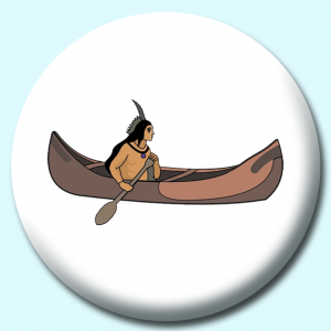 Personalised Badge: 75mm Indian Canoe Button Badge. Create your own custom badge - complete the form and we will create your personalised button badge for you.