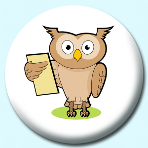 Personalised Badge: 58mm Learned Owl Button Badge. Create your own custom badge - complete the form and we will create your personalised button badge for you.