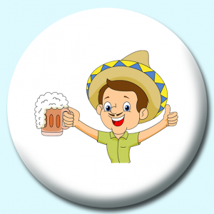 Personalised Badge: 75mm Man Wearing Sombrero Hat Celebrating With Drink Clipart Button Badge. Create your own custom badge - complete the form and we will create your personalised button badge for you.
