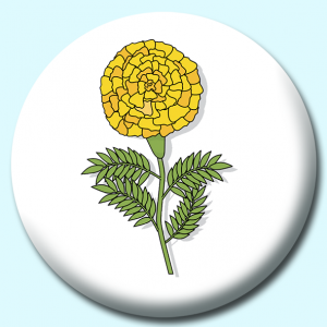 Personalised Badge: 75mm Marigold Flower Button Badge. Create your own custom badge - complete the form and we will create your personalised button badge for you.
