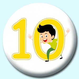 Personalised Badge: 38mm Number 10 Button Badge. Create your own custom badge - complete the form and we will create your personalised button badge for you.
