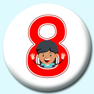 Personalised Badge: 38mm Number 8 Button Badge. Create your own custom badge - complete the form and we will create your personalised button badge for you.