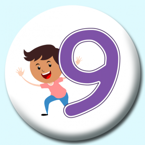 Personalised Badge: 38mm Number 9 Button Badge. Create your own custom badge - complete the form and we will create your personalised button badge for you.