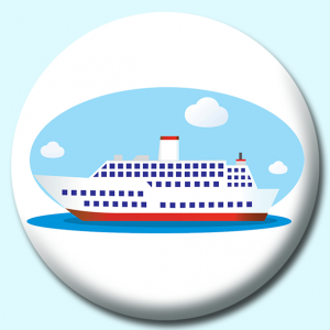 Personalised Badge: 58mm Passenger Cruise Ship Blue Sky Button Badge. Create your own custom badge - complete the form and we will create your personalised button badge for you.