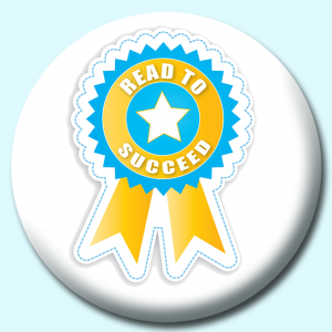 Personalised Badge: 75mm Read To Succeed Button Badge. Create your own custom badge - complete the form and we will create your personalised button badge for you.